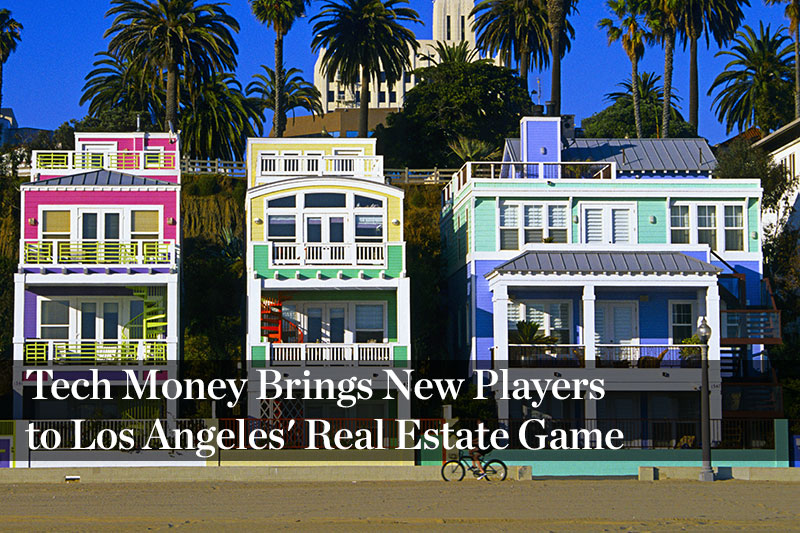 Tech Money Brings New Players to Los Angeles' Real Estate Game