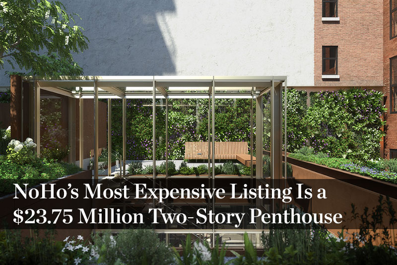 NoHo's Most Expensive Listing Is a $23.75 Million Two-Story Penthouse