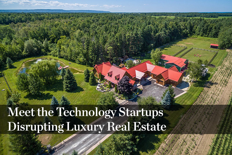 Meet the Technology Startups Disrupting Luxury Real Estate