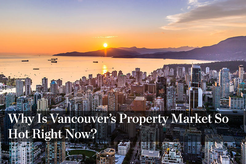 Why Is Vancouver's Property Market So Hot Right Now?